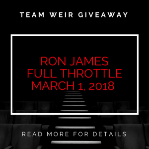 Team Weir Giveaway: Ron James Full Throttle Tickets!